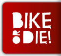 Bike or die!